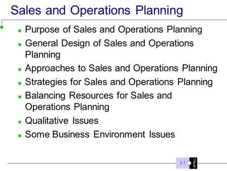 Visual 3-1 Sales and Operations Planning Purpose of Sales and Operations Planning General Design of Sales and Operations Planning Approaches to Sales and.