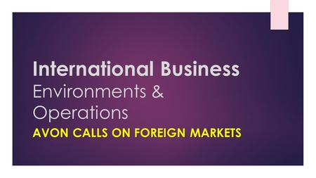 International Business Environments & Operations AVON CALLS ON FOREIGN MARKETS.