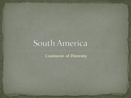 Continent of Diversity. South America is the fourth largest continent in physical size and has the fifth largest population (about 400 million people).