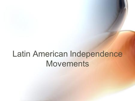 Latin American Independence Movements. 4 outside events that prompted it: Enlightenment ideas of liberalism spread among Creoles American Revolution showed.