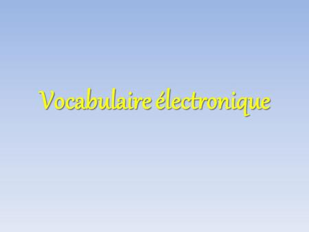 Vocabulaire électronique. Is something wrong? Quelque chose ne va pas?
