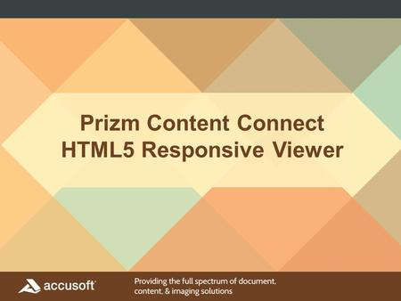 Prizm Content Connect HTML5 Responsive Viewer. Responsive Design Designed for better workflow and usability Responsive Design - 1 viewer for all view.