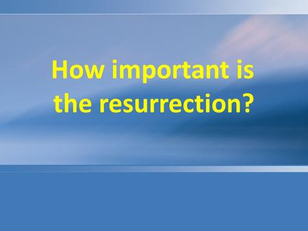 How important is the resurrection?. 1Cor 15 1)Moreover, brethren, I declare to you the gospel which I preached to you, which also you received and in.