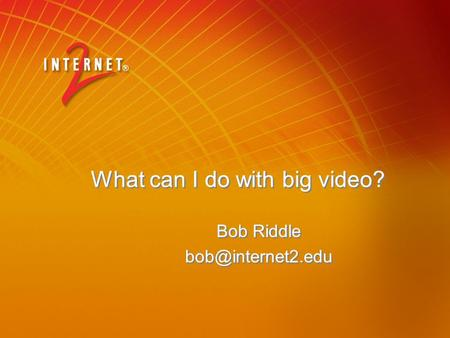 What can I do with big video? Bob Riddle Bob Riddle