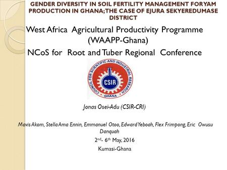 GENDER DIVERSITY IN SOIL FERTILITY MANAGEMENT FOR YAM PRODUCTION IN GHANA; THE CASE OF EJURA SEKYEREDUMASE DISTRICT West Africa Agricultural Productivity.