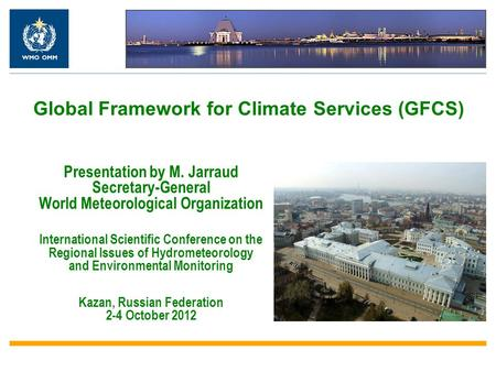 Presentation by M. Jarraud Secretary-General World Meteorological Organization International Scientific Conference on the Regional Issues of Hydrometeorology.