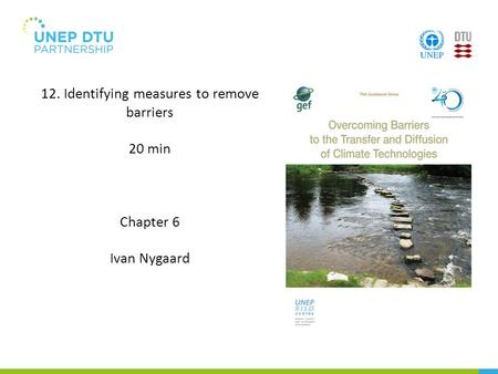 12. Identifying measures to remove barriers 20 min Chapter 6 Ivan Nygaard.