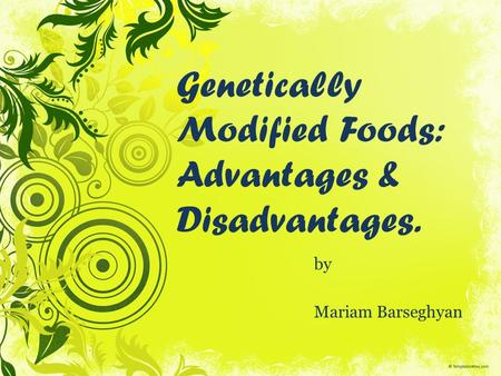 Genetically Modified Foods: Advantages & Disadvantages.