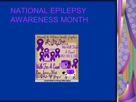 NATIONAL EPILEPSY AWARENESS MONTH. STAGES OF SEIZURES Preictal or prodrome – this is the time before the seizure. This might include an aura but many.