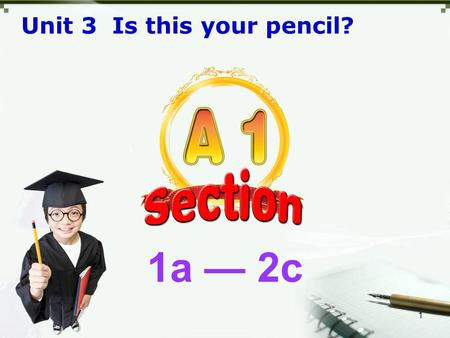 1 1a — 2c Unit 3 Is this your pencil?. 2 a cup an orange a pen a key 1a — What's this in English? — It's a key. — Spell it, please. — K-E-Y. — What's.