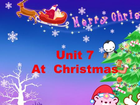 Unit 7 At Christmas Father Christmas ( 圣诞老人) Christmas tree ( 圣诞树)