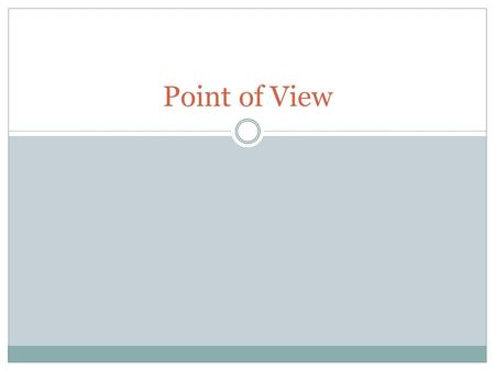 Point of View. Essential Question What is point of view and how does it affect a story?