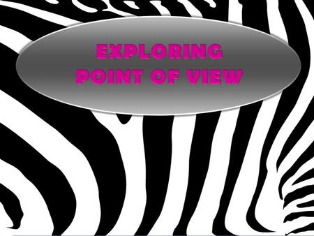 Points of View 1 st Person Point of View 2 nd Person Point of View 3 rd Person Point of View 3 rd Person Objective 3 rd Person Limited 3 Person Omniscient.