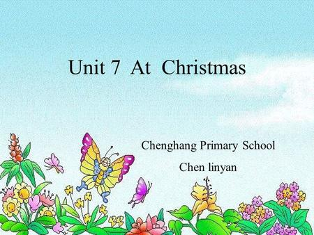Unit 7 At Christmas Chenghang Primary School Chen linyan.