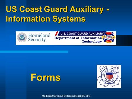 Modified March 2006/Melissa Bishop BC-IFE US Coast Guard Auxiliary - Information Systems Forms.