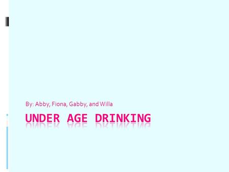 By: Abby, Fiona, Gabby, and Willa. Look for the Facts Since the U.S. first created a legal drinking age many people have been trying to change and break.