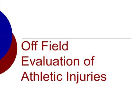 Off Field Evaluation of Athletic Injuries. Evaluation of Sports Injuries  Evaluation is an essential skill  Four distinct evaluations Pre-participation.
