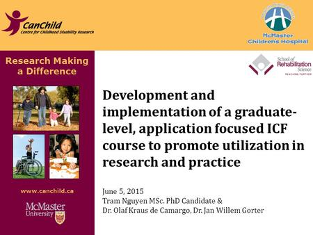 Research Making a Difference www.canchild.ca Development and implementation of a graduate- level, application focused ICF course to promote utilization.