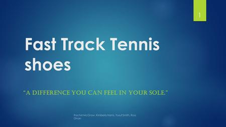 "Fast Track Tennis shoes ""A DIFFERENCE YOU CAN FEEL IN YOUR SOLE."" Rachel McGraw, Kimberly Harris, Yusuf Smith, Ross Dinan 1."