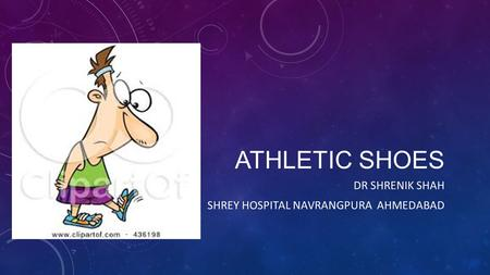 ATHLETIC SHOES DR SHRENIK SHAH SHREY HOSPITAL NAVRANGPURA AHMEDABAD.