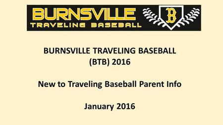 BURNSVILLE TRAVELING BASEBALL (BTB) 2016 New to Traveling Baseball Parent Info January 2016.