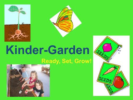 Kinder-Garden Ready, Set, Grow!.