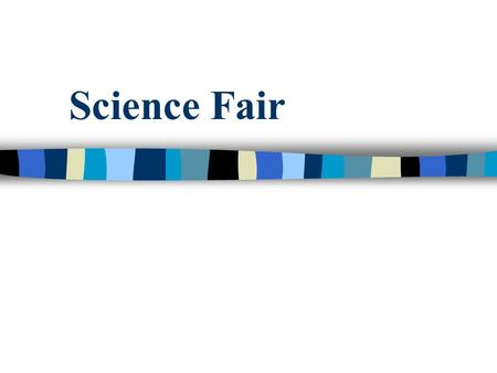 Science Fair. TOPIC n 1. Select a topic that can be answered only by experimentation using the scientific method. n 2.Write your topic as a question to.