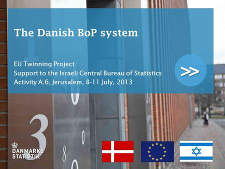 >> The Danish BoP system EU Twinning Project Support to the Israeli Central Bureau of Statistics Activity A.6, Jerusalem, 8-11 July, 2013.