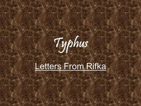 Typhus Letters From Rifka. What is Typhus? Typhus is a bacterial disease spread by lice or fleas.