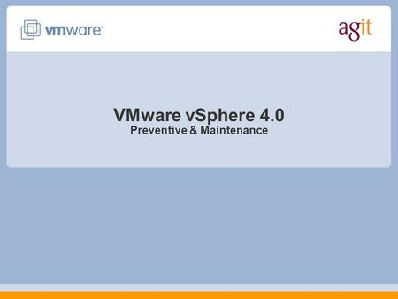 VMware vSphere 4.0 Preventive & Maintenance. Agenda Preventive & Maintenace Storage/Datastore ESX Host Performance Monitoring ESX Maintenance User Access.
