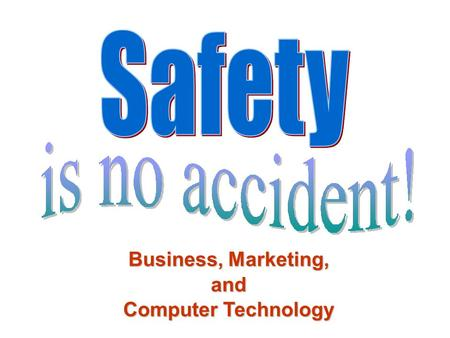 Business, Marketing, and Computer Technology. Computer and Classroom Safety.