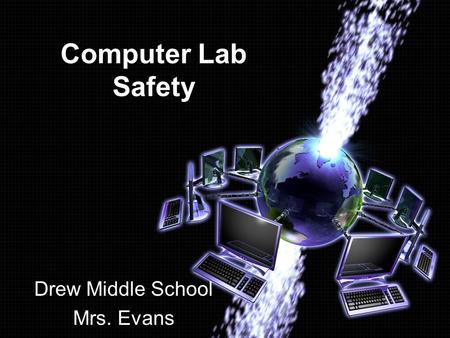 Computer Lab Safety Drew Middle School Mrs. Evans.