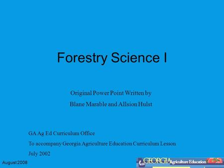 August 2008 Forestry Science I GA Ag Ed Curriculum Office To accompany Georgia Agriculture Education Curriculum Lesson July 2002 Original Power Point Written.