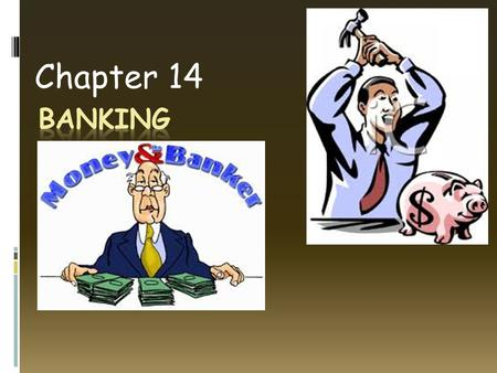 Chapter 14. Banking  Do Now  What do you think banks will be like in 15 years?