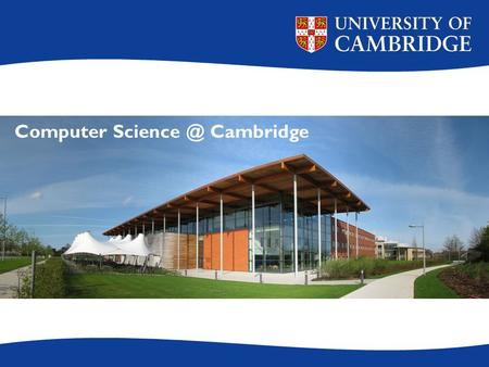 Computer Cambridge. Our key aims To give an understanding of fundamental principles that will outlast today's technology To produce graduates.