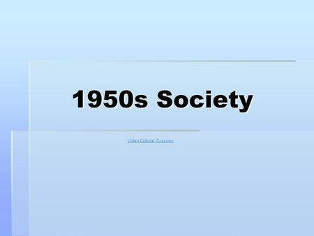 1950s Society Video Cultural Overview Video Cultural Overview.