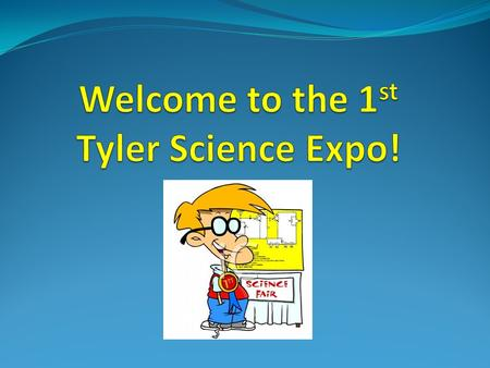 What is the Tyler Science Expo?? This year will students will have three different forms of projects to choose from! Science Inquiry Project STEM Invention.