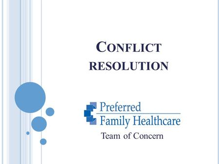 C ONFLICT RESOLUTION Team of Concern. You can never achieve personal growth through conflict. 1. True 2. False.