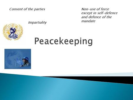 Consent of the parties Impartiality Non-use of force except in self-defence and defence of the mandate.
