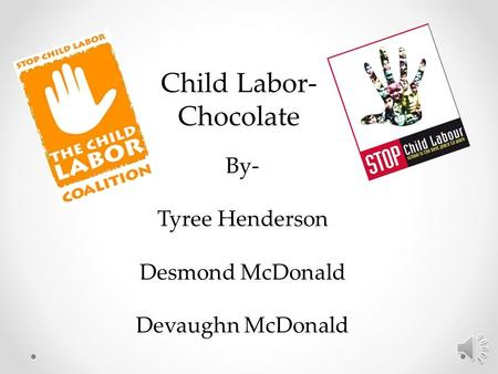 Child Labor- Chocolate By- Tyree Henderson Desmond McDonald Devaughn McDonald.