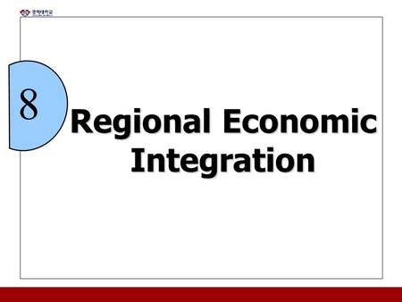 Regional Economic Integration 8. 8 - 2 Chapter Objectives Define regional economic integration and identify its five levels. Discuss the benefits and.