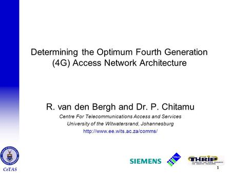 CeTAS 1 Determining the Optimum Fourth Generation (4G) Access Network Architecture R. van den Bergh and Dr. P. Chitamu Centre For Telecommunications Access.