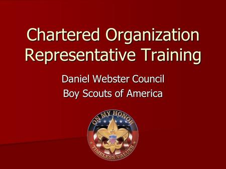 Chartered Organization Representative Training Daniel Webster Council Boy Scouts of America.