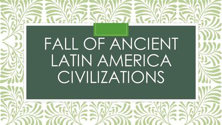 FALL OF ANCIENT LATIN AMERICA CIVILIZATIONS. Color or shade where the three Latin American civilizations were located and capitals. Aztec capital: Tenochtitlan.