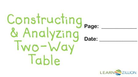 Constructing & Analyzing Two-Way Table Page: _____________ Date: ______________.