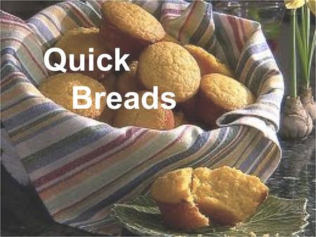 Quick Breads. Quick Breads vs. Yeast Breads I.Bread categories are based on which LEAVENING they use, which make the bread RAISE. A.Yeast breads use YEAST.