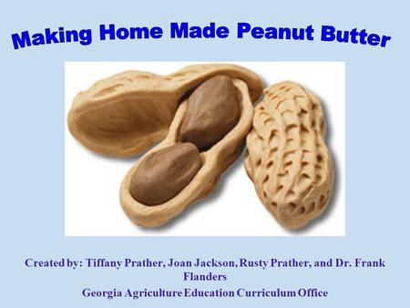 Created by: Tiffany Prather, Joan Jackson, Rusty Prather, and Dr. Frank Flanders Georgia Agriculture Education Curriculum Office.