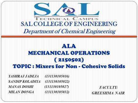 SAL COLLEGE OF ENGINEERING Department of Chemical Engineering ALA MECHANICAL OPERATIONS ( 2150502) TOPIC : Mixers for Non - Cohesive Solids YASHRAJ JADEJA.