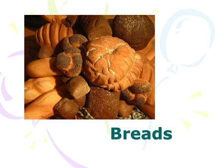 Breads. It's the leavening agent that defines the type: Quick Breads –Muffins –Pancakes – banana bread –Coffee cake –scones Yeast Breads - rolls -French.
