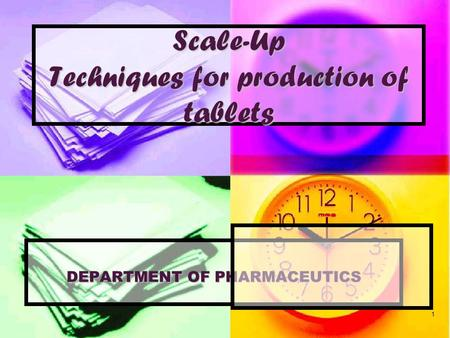 Scale-Up Techniques for production of tablets DEPARTMENT OF PHARMACEUTICS 1.